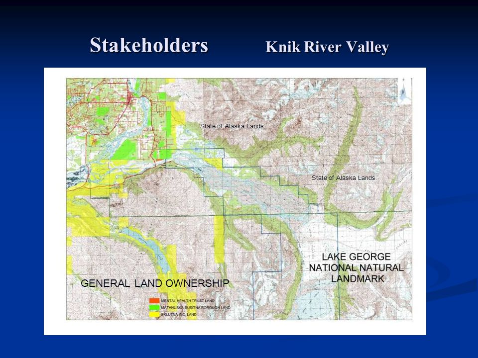 Stakeholders Knik River Valley State of Alaska Lands GENERAL LAND OWNERSHIP