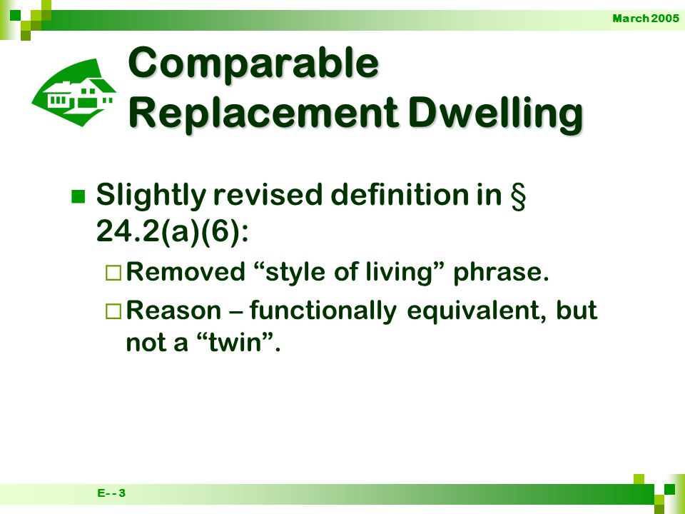 March 2005 E- - 4 Comparable Replacement Dwelling New § 24.2(a)(6)(ix) only applies to persons displaced from government- assisted housing.