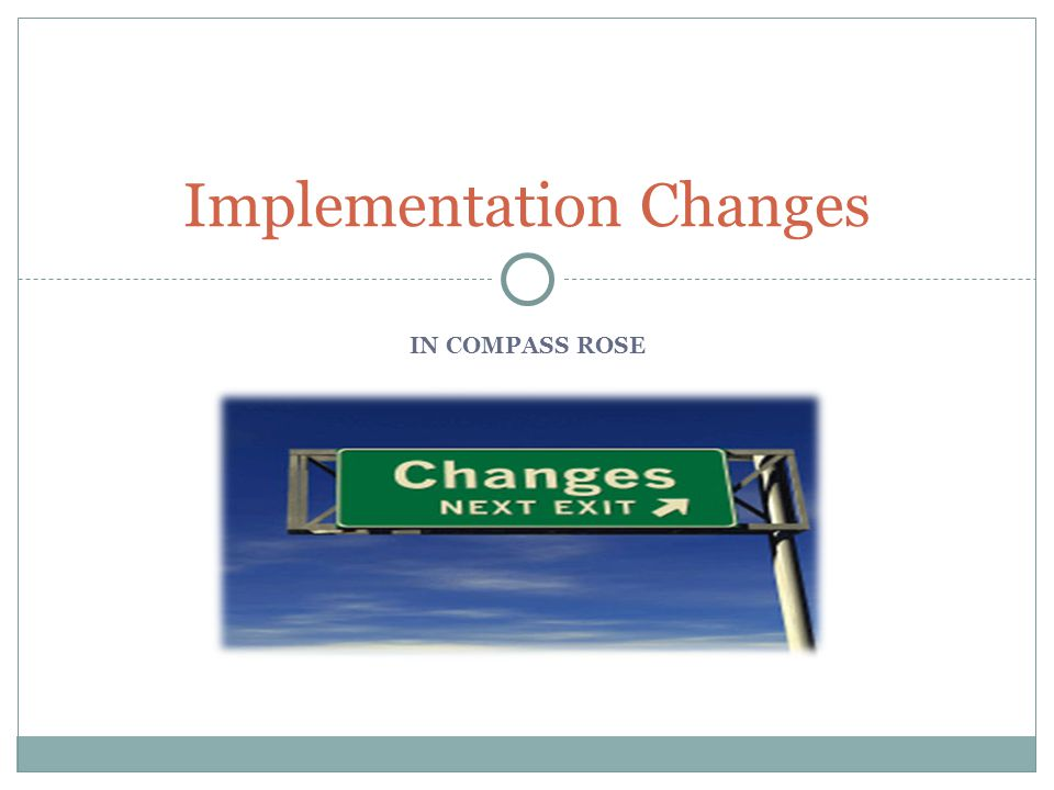IN COMPASS ROSE Implementation Changes
