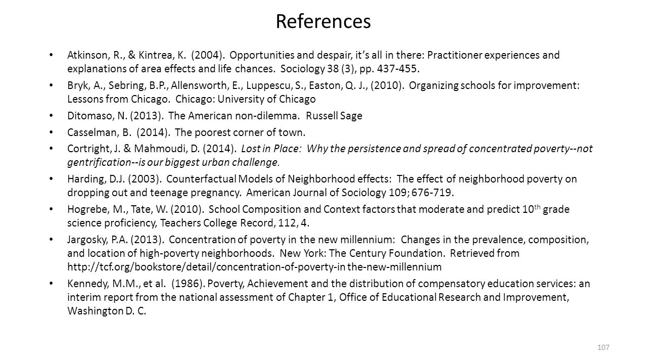 References Atkinson, R., & Kintrea, K. (2004). Opportunities and despair, it's all in there: Practitioner experiences and explanations of area effects