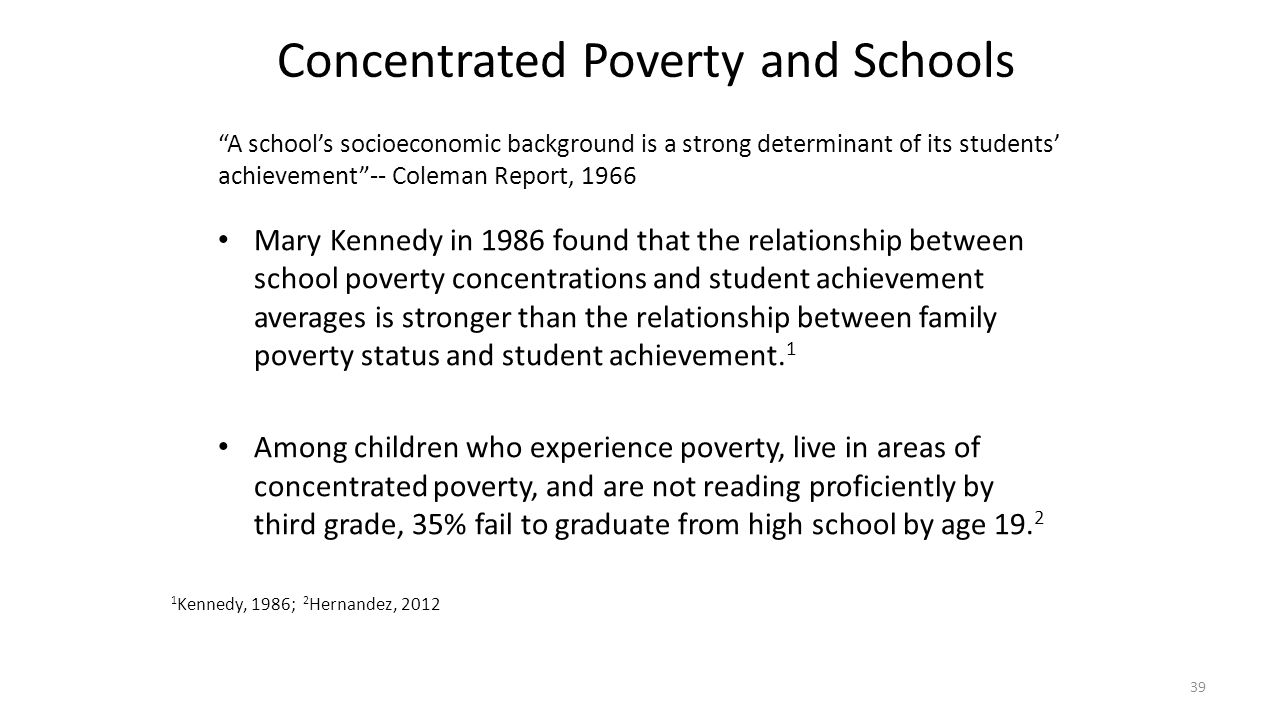 """Concentrated Poverty and Schools """"A school's socioeconomic background is a strong determinant of its students' achievement""""-- Coleman Report, 1966 Mar"""