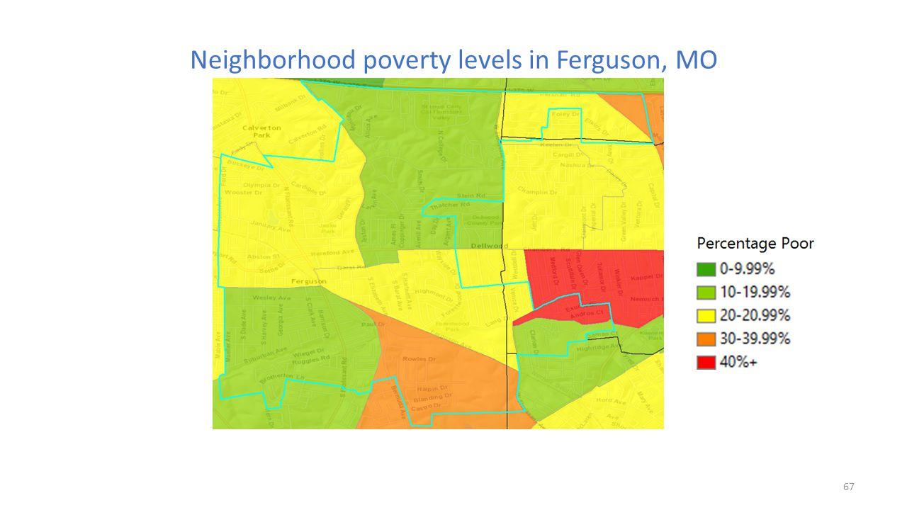 Neighborhood poverty levels in Ferguson, MO 67