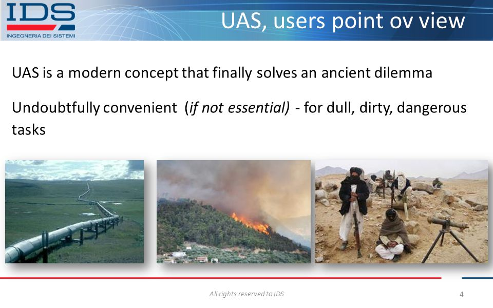 UAS is a modern concept that finally solves an ancient dilemma Undoubtfully convenient (if not essential) - for dull, dirty, dangerous tasks All right