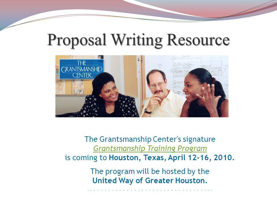 Proposal Writing Resource The Grantsmanship Center s signature Grantsmanship Training Program is coming to Houston, Texas, April 12-16, 2010.