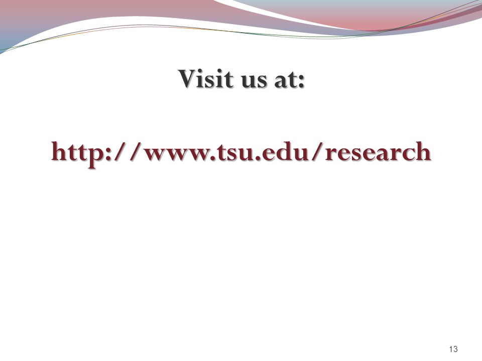 Visit us at: http://www.tsu.edu/research 13