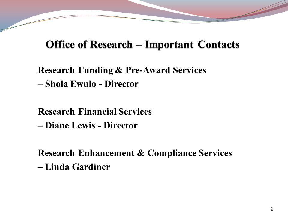 Research Funding & Pre-Award Services – Shola Ewulo - Director Research Financial Services – Diane Lewis - Director Research Enhancement & Compliance Services – Linda Gardiner 2