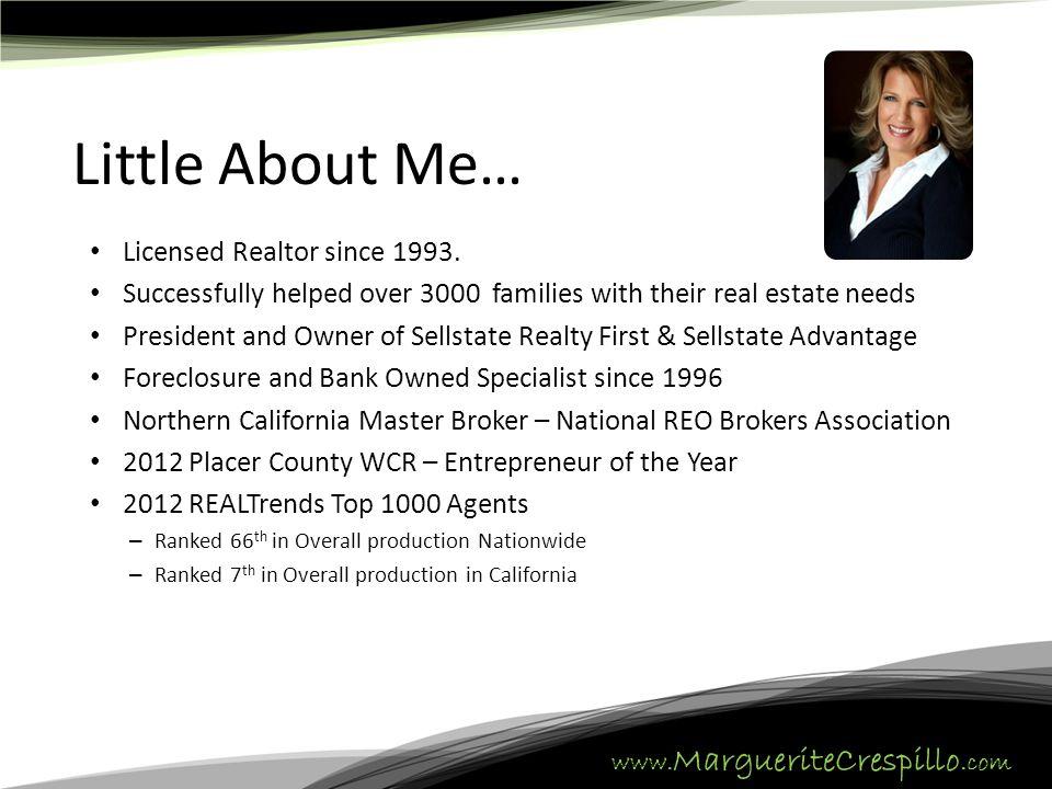 www. MargueriteCrespillo.com Little About Me… Licensed Realtor since 1993.