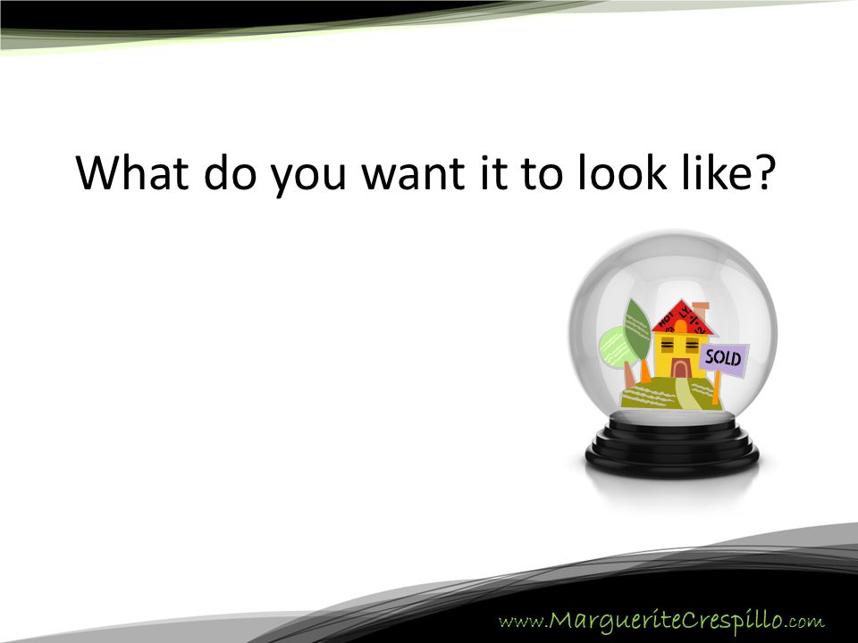 www. MargueriteCrespillo.com What do you want it to look like?