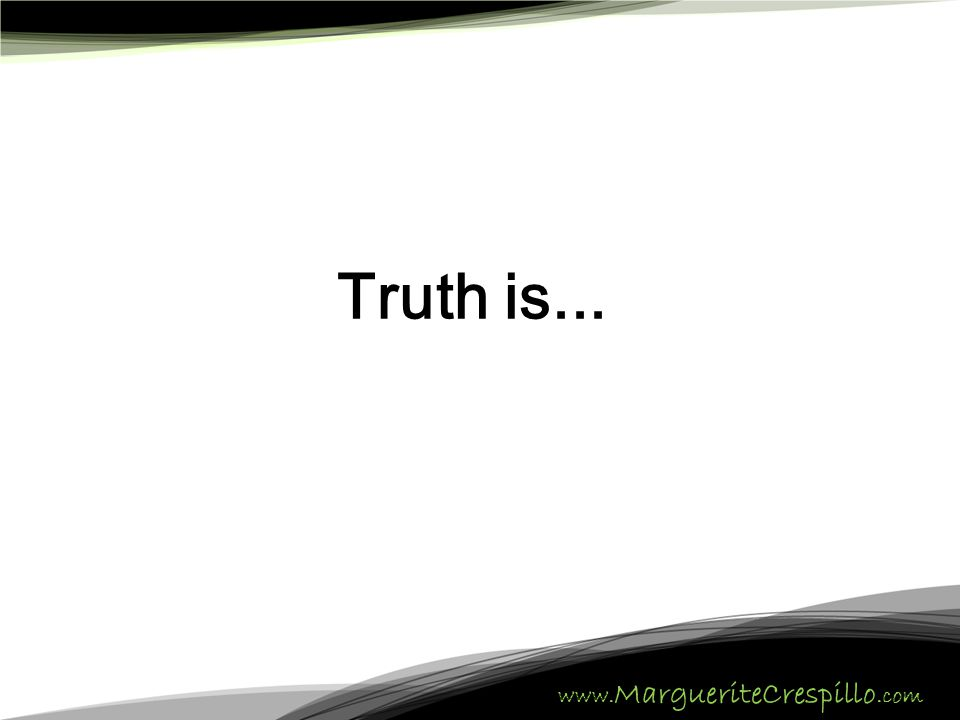 www. MargueriteCrespillo.com Truth is...