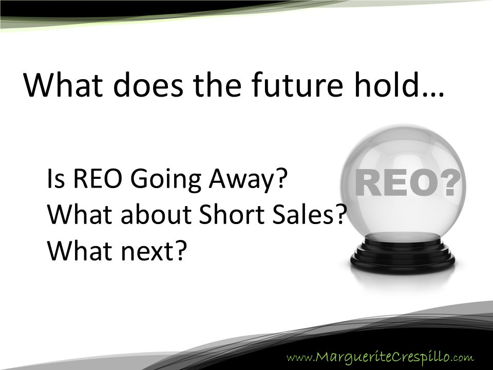 www. MargueriteCrespillo.com Market has shifted… TRADITIONAL MARKET REO MARKET