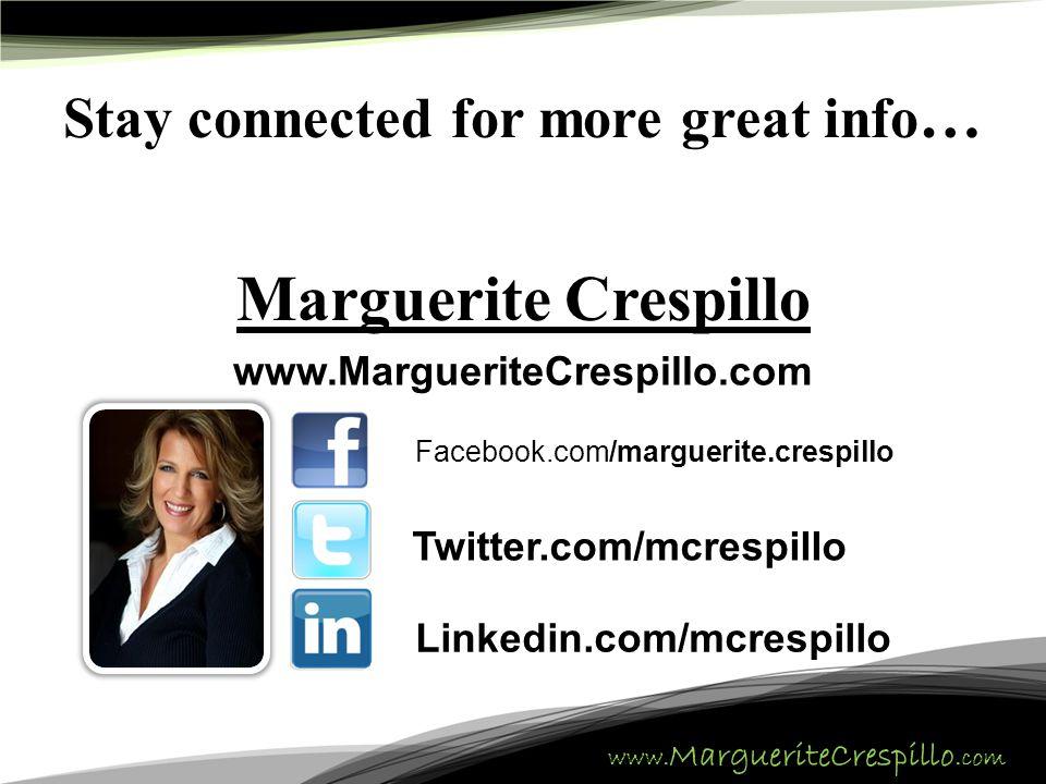 Marguerite Crespillo www.MargueriteCrespillo.com Facebook.com/marguerite.crespillo Twitter.com/mcrespillo Linkedin.com/mcrespillo Stay connected for more great info …