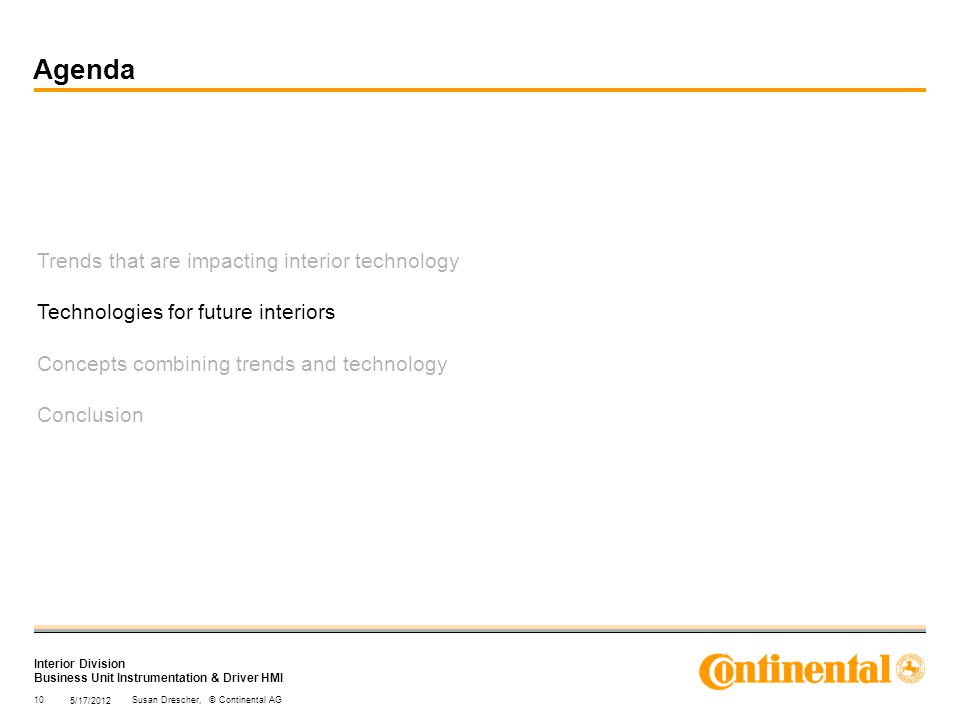 Interior Division Business Unit Instrumentation & Driver HMI Trends that are impacting interior technology Technologies for future interiors Concepts combining trends and technology Conclusion 5/17/2012 10Susan Drescher, © Continental AG Agenda