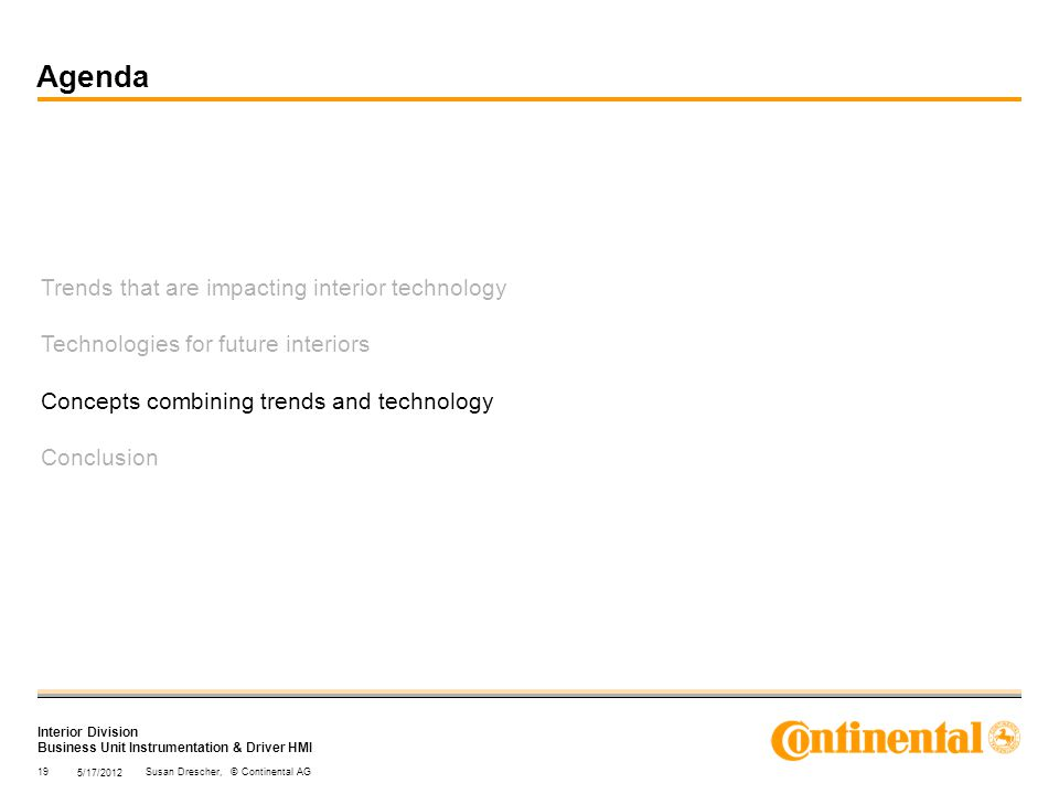 Interior Division Business Unit Instrumentation & Driver HMI Trends that are impacting interior technology Technologies for future interiors Concepts combining trends and technology Conclusion 5/17/2012 19Susan Drescher, © Continental AG Agenda