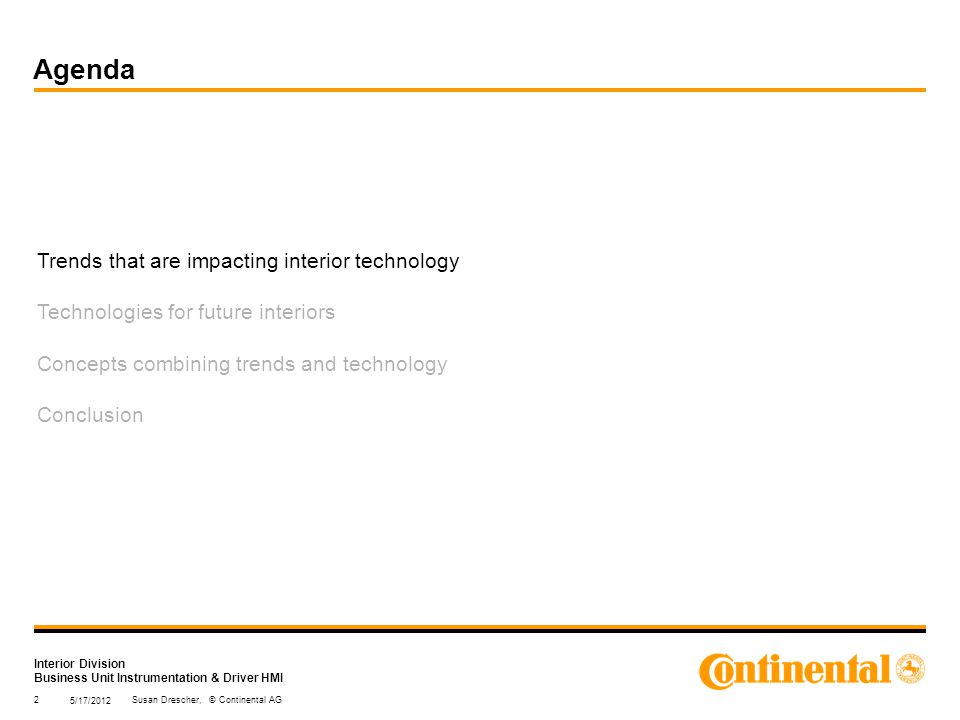 Interior Division Business Unit Instrumentation & Driver HMI Trends that are impacting interior technology Technologies for future interiors Concepts combining trends and technology Conclusion 5/17/2012 2Susan Drescher, © Continental AG Agenda