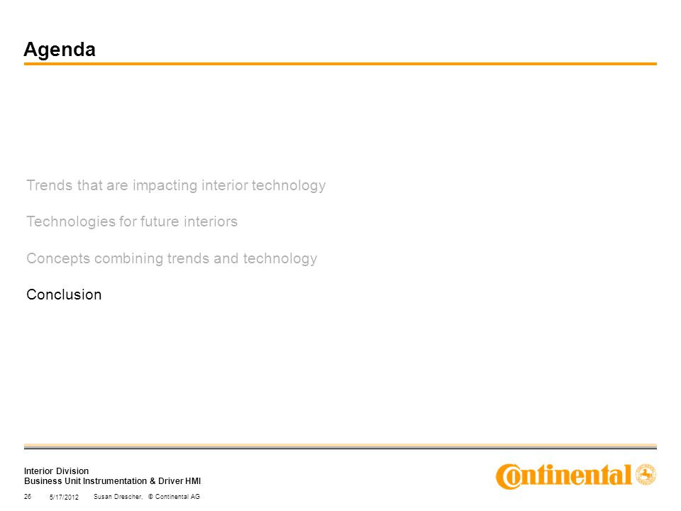 Interior Division Business Unit Instrumentation & Driver HMI Trends that are impacting interior technology Technologies for future interiors Concepts combining trends and technology Conclusion 5/17/2012 26Susan Drescher, © Continental AG Agenda