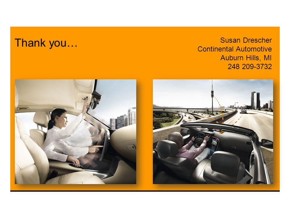 Interior Division Business Unit Instrumentation & Driver HMI Thank you… Susan Drescher Continental Automotive Auburn Hills, MI 248 209-3732