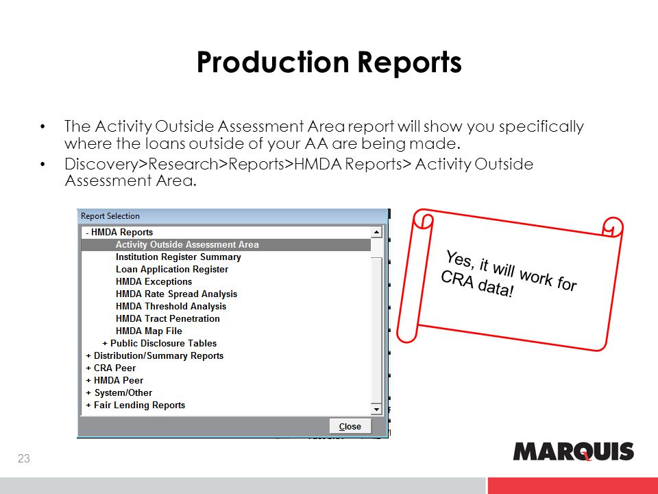 Production Reports The Activity Outside Assessment Area report will show you specifically where the loans outside of your AA are being made.