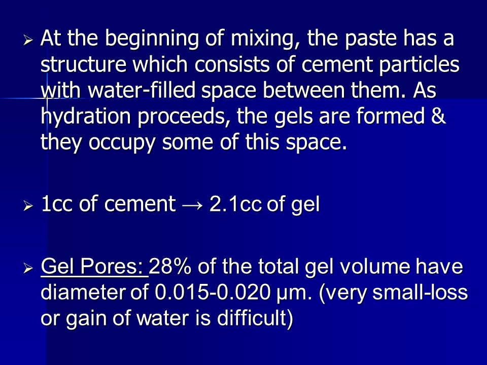  At the beginning of mixing, the paste has a structure which consists of cement particles with water-filled space between them. As hydration proceeds