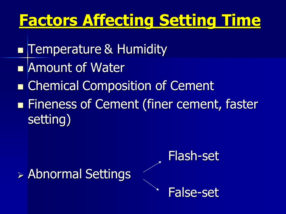 Factors Affecting Setting Time Temperature & Humidity Temperature & Humidity Amount of Water Amount of Water Chemical Composition of Cement Chemical C