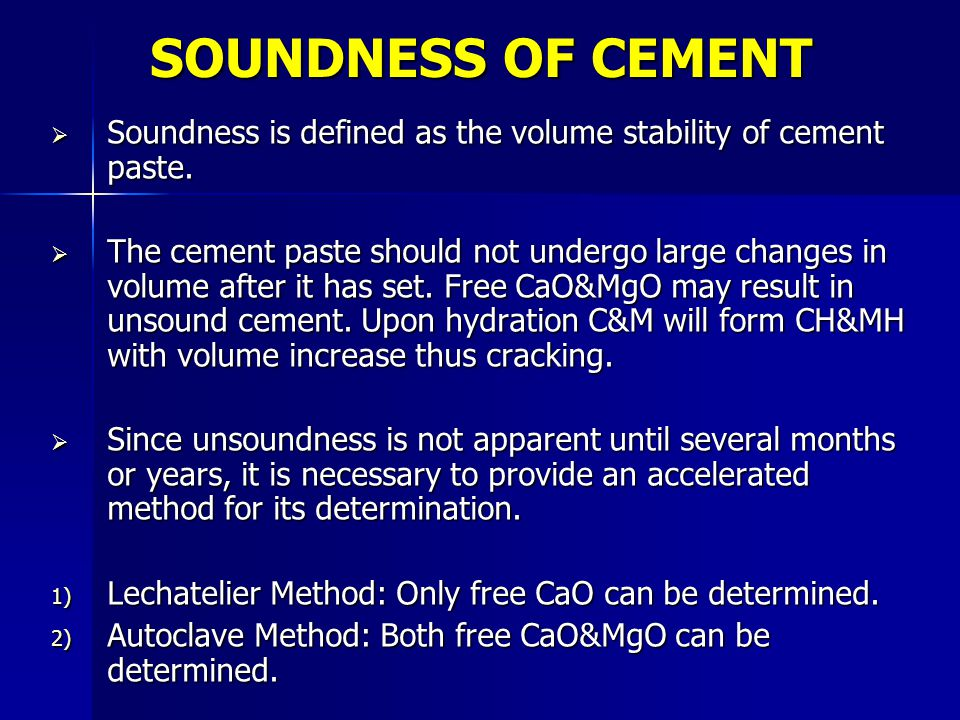 SOUNDNESS OF CEMENT  Soundness is defined as the volume stability of cement paste.  The cement paste should not undergo large changes in volume afte