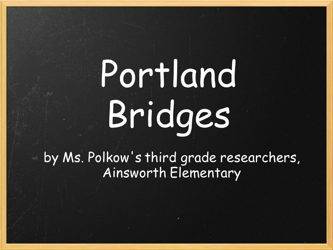 Portland Bridges by Ms. Polkow's third grade researchers, Ainsworth Elementary