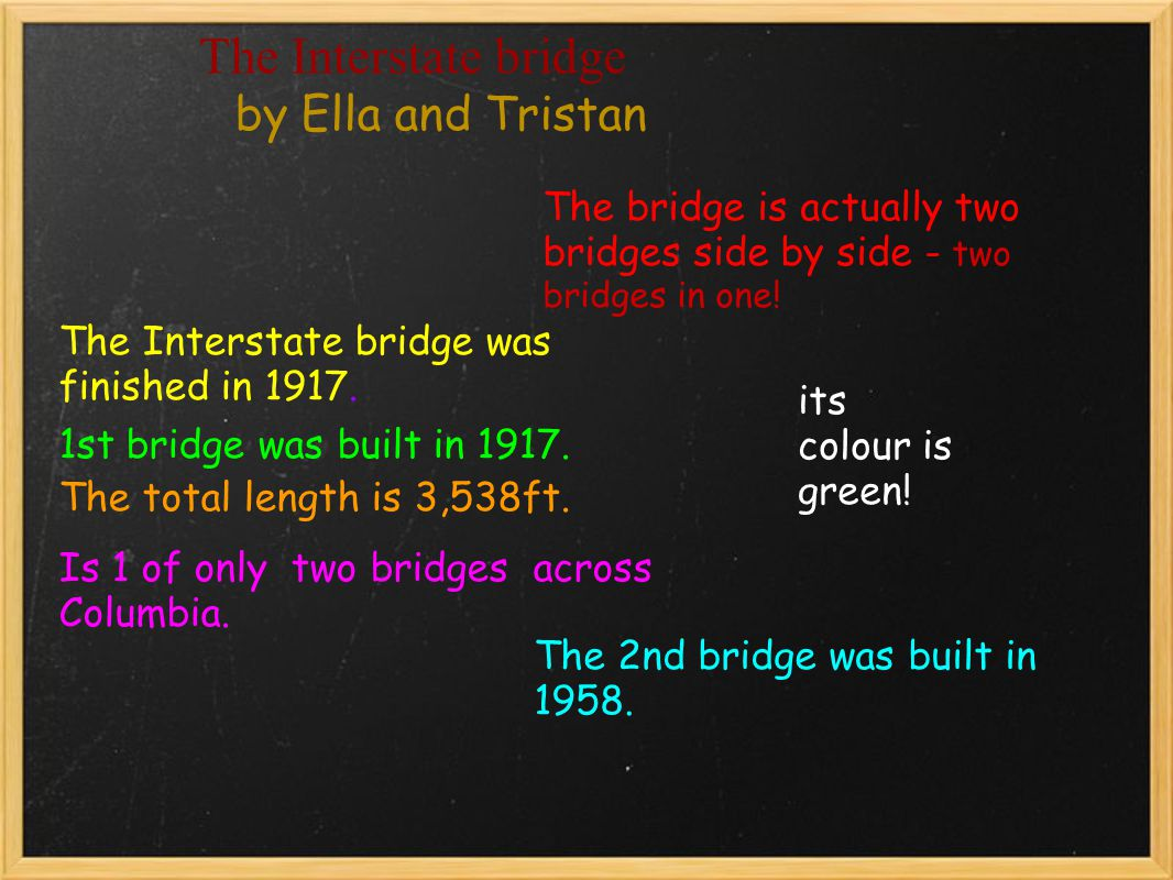 The Interstate bridge by Ella and Tristan The Interstate bridge was finished in 1917. The 2nd bridge was built in 1958. 1st bridge was built in 1917.