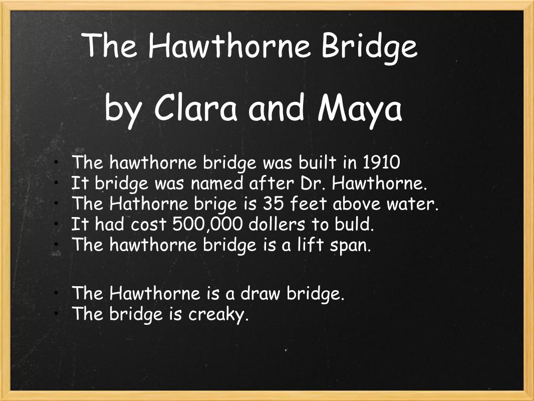 The Hawthorne Bridge by Clara and Maya The hawthorne bridge was built in 1910 It bridge was named after Dr.