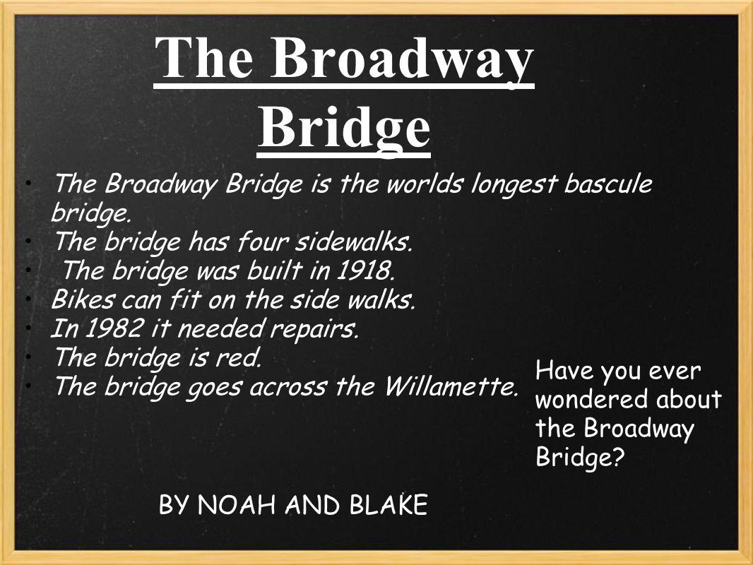 The Broadway Bridge BY NOAH AND BLAKE The Broadway Bridge is the worlds longest bascule bridge.
