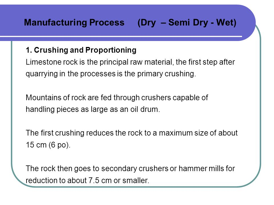 Manufacturing Process (Dry – Semi Dry - Wet) 1.