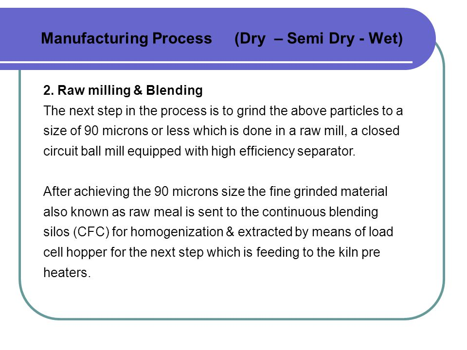 Manufacturing Process (Dry – Semi Dry - Wet) 2.