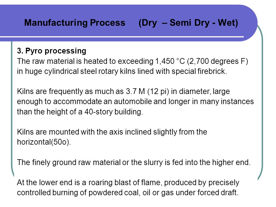 Manufacturing Process (Dry – Semi Dry - Wet) 3.