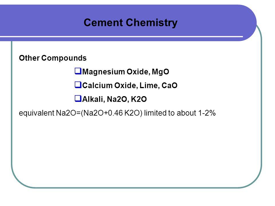 Other Compounds  Magnesium Oxide, MgO  Calcium Oxide, Lime, CaO  Alkali, Na2O, K2O equivalent Na2O=(Na2O+0.46 K2O) limited to about 1-2%