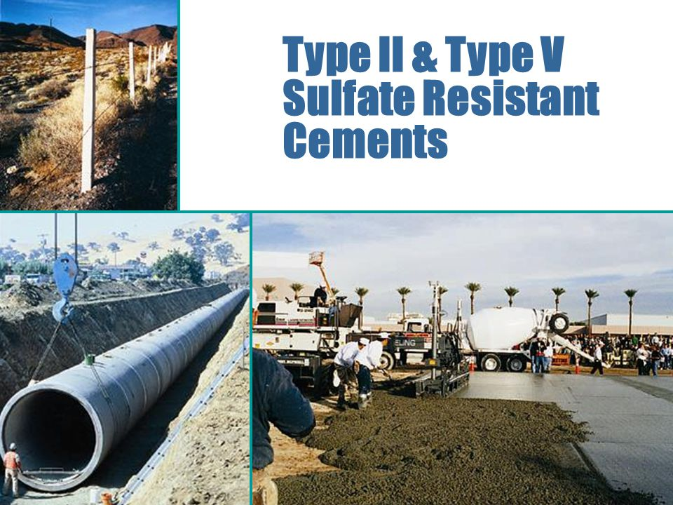 Portland, Blended, and Other Hydraulic Cements Type II & Type V Sulfate Resistant Cements