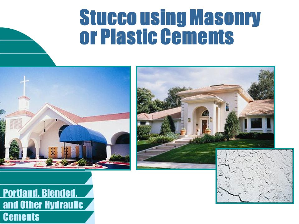 Portland, Blended, and Other Hydraulic Cements Stucco using Masonry or Plastic Cements