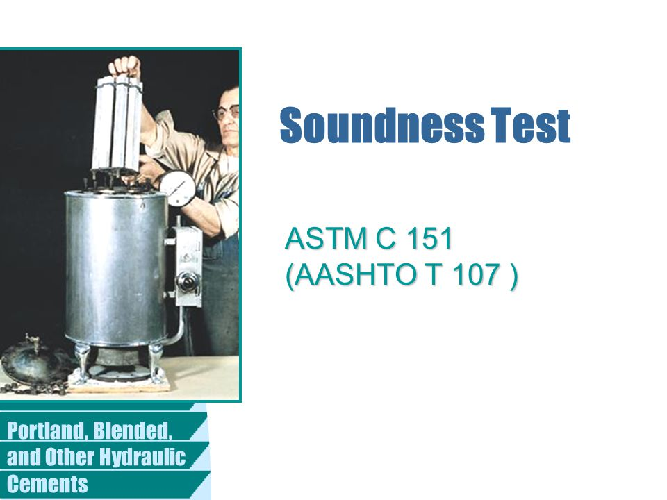 Portland, Blended, and Other Hydraulic Cements Soundness Test ASTM C 151 (AASHTO T 107 )