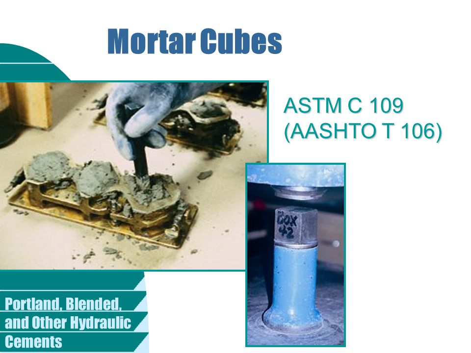 Portland, Blended, and Other Hydraulic Cements Mortar Cubes ASTM C 109 (AASHTO T 106)