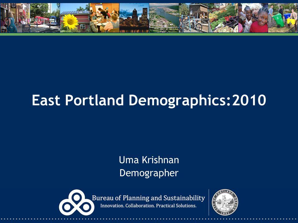 East Portland Demographics:2010 Uma Krishnan Demographer