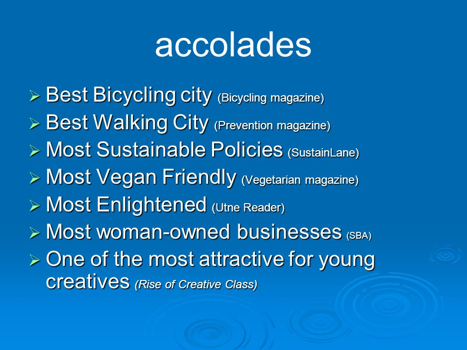 accolades  Best Bicycling city (Bicycling magazine)  Best Walking City (Prevention magazine)  Most Sustainable Policies (SustainLane)  Most Vegan