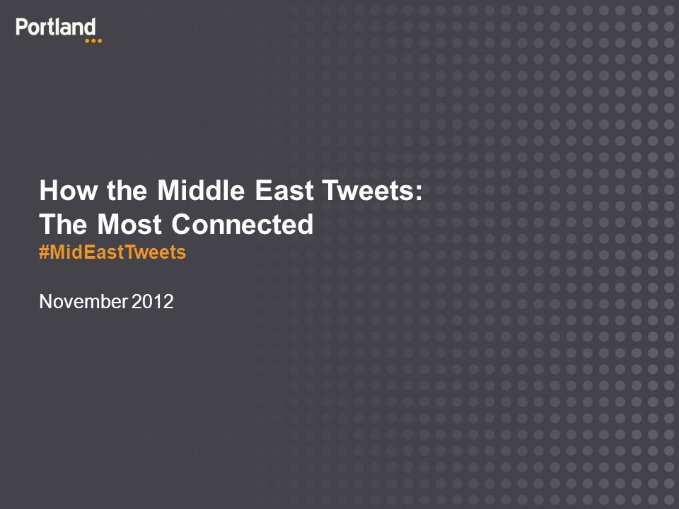 Introduction In summer 2012, Portland and Tweetminster conducted a unique study into the use of Twitter in the Middle East.