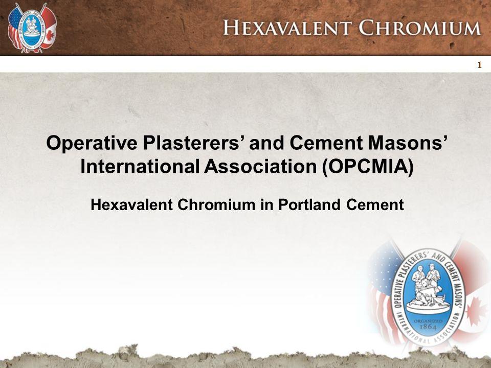 22 Hexavalent chromium: Occupations health hazards result from contaminants generally found in portland cement, including hexavalent chromium 83 of 89 U.S.