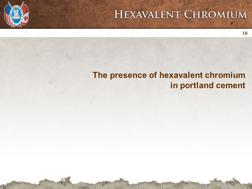 18 The presence of hexavalent chromium in portland cement