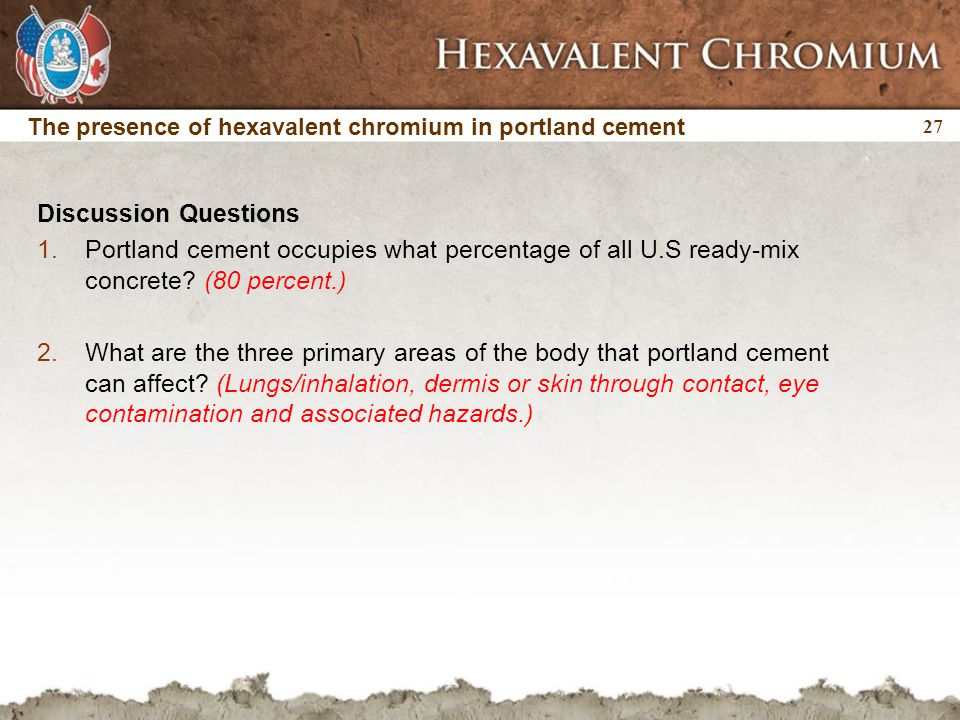 27 The presence of hexavalent chromium in portland cement Discussion Questions 1.Portland cement occupies what percentage of all U.S ready-mix concrete.