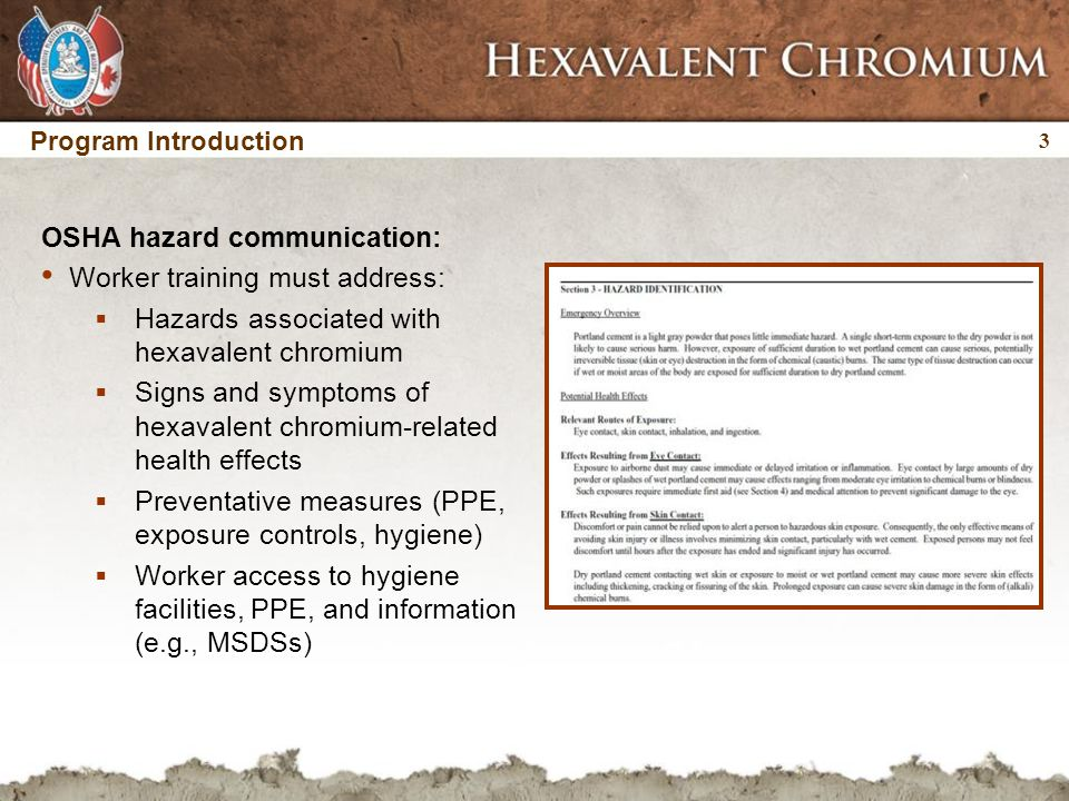 4 4 Program Introduction Hexavalent chromium: Chemical used in the manufacturing of portland cement Classified as a carcinogen (inhalation and ingestion) Dermal contact can lead to allergic contact dermatitis (ACD)  ACD can be a debilitating skin disorder that can adversely affect an employee's health and ability to work