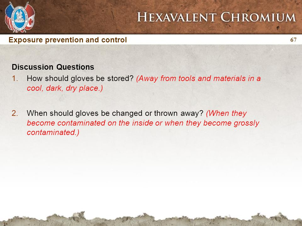 67 Exposure prevention and control Discussion Questions 1.How should gloves be stored.