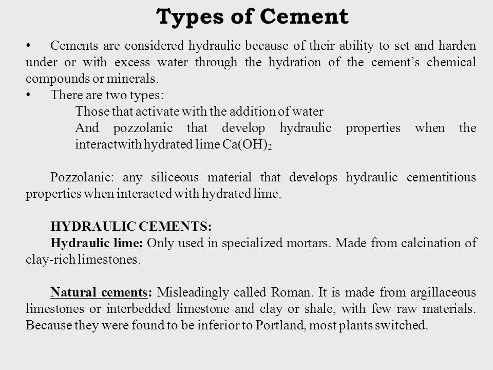 Cements are considered hydraulic because of their ability to set and harden under or with excess water through the hydration of the cement's chemical compounds or minerals.