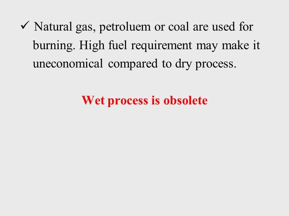 Natural gas, petroluem or coal are used for burning.