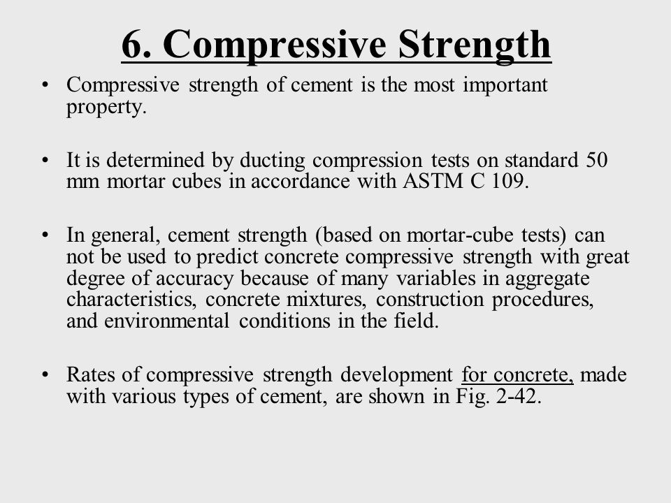 6.Compressive Strength Compressive strength of cement is the most important property.