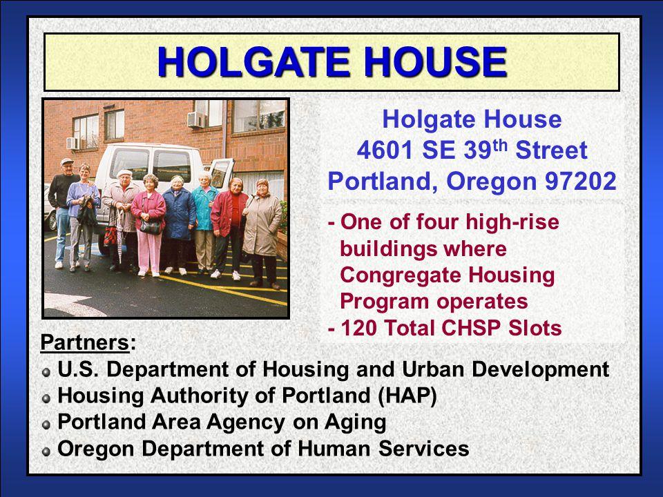 HOLGATE HOUSE Holgate House 4601 SE 39 th Street Portland, Oregon 97202 Partners: U.S. Department of Housing and Urban Development Housing Authority o