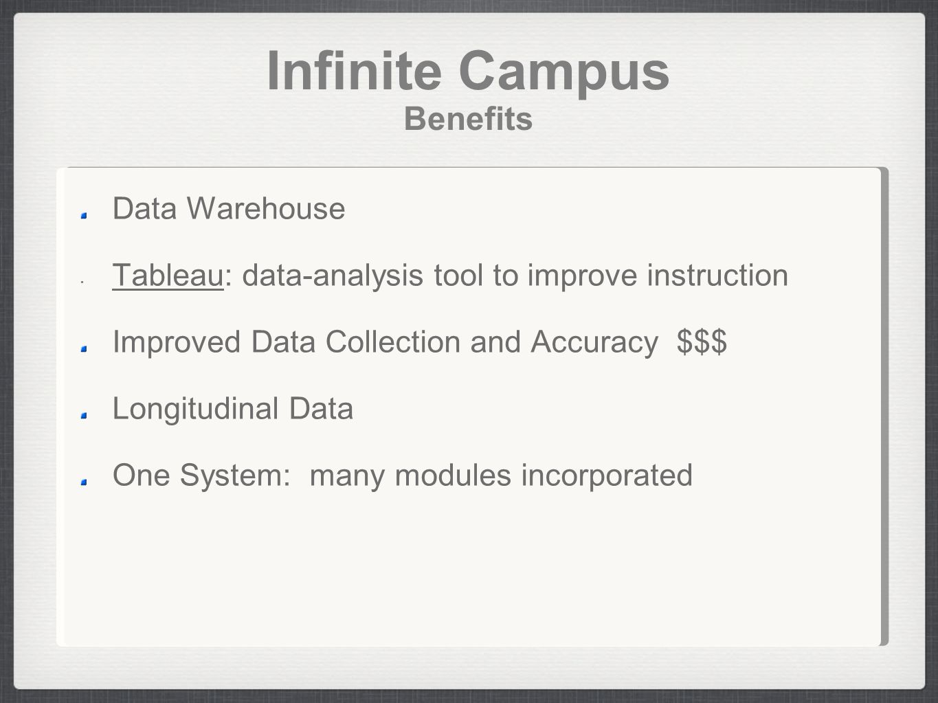 Infinite Campus Benefits Data Warehouse Tableau: data-analysis tool to improve instruction Improved Data Collection and Accuracy $$$ Longitudinal Data