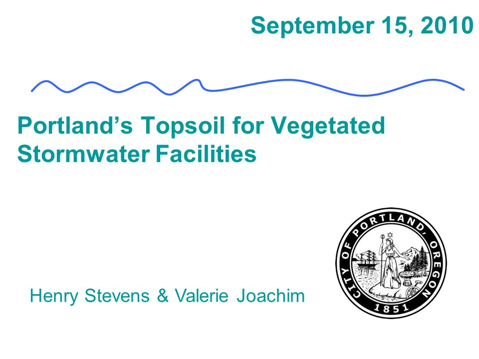 September 15, 2010 Portland's Topsoil for Vegetated Stormwater Facilities Henry Stevens & Valerie Joachim